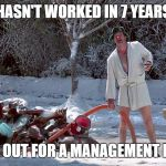 Cousin Eddie | HASN'T WORKED IN 7 YEARS HOLDING OUT FOR A MANAGEMENT POSITION | image tagged in cousin eddie | made w/ Imgflip meme maker