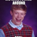 HIS LUCK TURNED AROUND 360° | image tagged in memes,bad luck brian | made w/ Imgflip meme maker