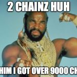 Mr T Meme | 2 CHAINZ HUH TELL HIM I GOT OVER 9000 CHAINZ | image tagged in memes,mr t | made w/ Imgflip meme maker