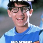 Paul Wonder Years Meme | MILLHOUSE GOT HIS WISH AND BECAME A REAL BOY! | image tagged in memes,paul wonder years | made w/ Imgflip meme maker