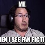 Markiplier  | ME WHEN I SEE FAN FICTION | image tagged in markiplier  | made w/ Imgflip meme maker