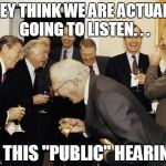 "GETTING THE FEEL FOR A DONE DEAL | THEY THINK WE ARE ACTUALLY GOING TO LISTEN. . . AT THIS ""PUBLIC"" HEARING! 