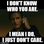 YOU RULES DON'T APPLY TO ME! | I DON'T KNOW WHO YOU ARE. I MEAN I DO, I JUST DON'T CARE. | image tagged in memes,liam neeson taken,budget,school,hypocrisy | made w/ Imgflip meme maker