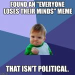 "Success Kid Meme | FOUND AN ""EVERYONE LOSES THEIR MINDS"" MEME THAT ISN'T POLITICAL. 