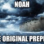 noahs ark | NOAH THE ORIGINAL PREPPER | image tagged in noahs ark | made w/ Imgflip meme maker