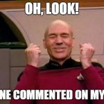 Excited Picard | OH, LOOK! SOMEONE COMMENTED ON MY MEME! | image tagged in excited picard | made w/ Imgflip meme maker