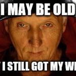 Saw Fulla Meme | I MAY BE OLD BUT I STILL GOT MY WITTS | image tagged in memes,saw fulla | made w/ Imgflip meme maker