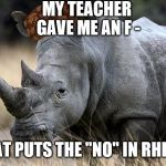 "rhino | MY TEACHER GAVE ME AN F - THAT PUTS THE ""NO"" IN RHINO! 