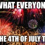 Colorful Fireworks | WHAT EVERYONE WANTS THE 4TH OF JULY TO BE LIKE | image tagged in colorful fireworks | made w/ Imgflip meme maker