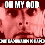 Oh My God Orange Meme | OH MY GOD RACECAR BACKWARDS IS RACECAR!!! | image tagged in memes,oh my god orange | made w/ Imgflip meme maker