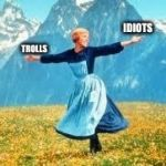 Look At All These Meme | IDIOTS TROLLS | image tagged in memes,look at all these | made w/ Imgflip meme maker