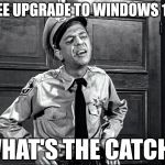 Skeptical Cop | FREE UPGRADE TO WINDOWS 10? WHAT'S THE CATCH? | image tagged in skeptical,windows,win10,cop | made w/ Imgflip meme maker