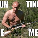 Putin on the hunt for memes about him.... which are now illegal in his country... | HUN TING ME MES | image tagged in putin assassin,memes,vladimir putin,AdviceAnimals | made w/ Imgflip meme maker