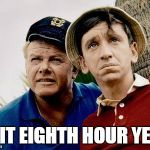 Gilligans Island | IS IT EIGHTH HOUR YET? | image tagged in gilligans island | made w/ Imgflip meme maker
