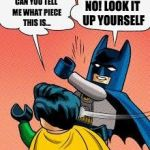 lego batman slapping robin | CAN YOU TELL ME WHAT PIECE THIS IS... NO! LOOK IT UP YOURSELF | image tagged in lego batman slapping robin | made w/ Imgflip meme maker