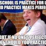 YOU KNOW WHAT THIS MEANS!? | SO SCHOOL IS PRACTICE FOR LIFE, AND PRACTICE MAKES PERFECT. BUT IF NO ONE'S PERFECT, WHY SHOULD YOU PRACTICE? | image tagged in overly excited school kid,school,student,loopholes,loophole,practice | made w/ Imgflip meme maker