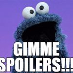 I cannot wait for next year's Star Trek movie :) | GIMME SPOILERS!!! | image tagged in cookie monster | made w/ Imgflip meme maker
