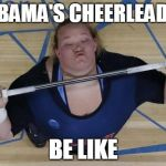USA Lifter Meme | ALABAMA'S CHEERLEADERS BE LIKE | image tagged in memes,usa lifter | made w/ Imgflip meme maker