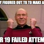 star trek | FINALLY FIGURED OUT TO TO MAKE A MEME AFTER 19 FAILED ATTEMPTS. | image tagged in star trek | made w/ Imgflip meme maker