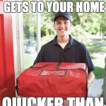 pizza delivery man | WE LIVE IN A WORLD WHERE PIZZA GETS TO YOUR HOME QUICKER THAN THE POLICE | image tagged in pizza delivery man | made w/ Imgflip meme maker
