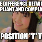 "Rena Matsui Meme | THE DIFFERENCE BETWEEN COMPLIANT AND COMPLAINT? THE POSITION ""I"" TAKE 