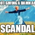 Look At All These Meme | ME NOT GIVING A DAMN ABOUT SCANDAL | image tagged in memes,look at all these | made w/ Imgflip meme maker