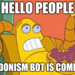 Hedonism Bot Meme | HELLO PEOPLE HEDONISM BOT IS COMING | image tagged in memes,hedonism bot | made w/ Imgflip meme maker