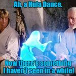 Obi Wan 5-0 | Ah, a Hula Dance. Now there's something I haven't seen in a while! | image tagged in help me obi wan kenobi | made w/ Imgflip meme maker