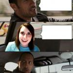 The Rock driving - Overly attached girlfriend meme
