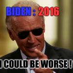 "Cool Joe Biden | BIDEN : "" I COULD BE WORSE ! "" 2016 