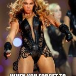 Start Over | THAT LOOK YOU GET WHEN YOU FORGET TO TAKE YOUR CLOTHES OUT OF THE WASHER OVERNIGHT | image tagged in memes,beyonce knowles superbowl face,first world problems | made w/ Imgflip meme maker