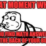 Cereal Guy Spitting Meme | THAT MOMENT WHEN YOU FIND MATH ANSWERS IN THE BACK OF YOUR BOOK | image tagged in memes,cereal guy spitting | made w/ Imgflip meme maker