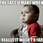 Criana Meme | THE FACE U MAKE WHEN U REALIZE IT WASN'T A FART | image tagged in memes,criana | made w/ Imgflip meme maker