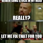 Skinhead John Travolta Meme | I HAVE THIS ONE JUSTIN BEIBER SONG STUCK IN MY HEAD REALLY? LET ME FIX THAT FOR YOU YOU HAVE BEEN SAVED | image tagged in memes,skinhead john travolta | made w/ Imgflip meme maker