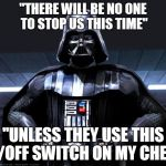 "Darth Vader | ""THERE WILL BE NO ONE TO STOP US THIS TIME"" ""UNLESS THEY USE THIS ON/OFF SWITCH ON MY CHEST"" 