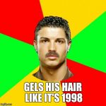 Portuguese Meme | GELS HIS HAIR LIKE IT'S 1998 | image tagged in memes,portuguese | made w/ Imgflip meme maker
