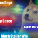 Going where no Doge has gone before...... | Space Doge Very Space No one hear you bark Aliens Much Stellar Win | image tagged in space doge,funny memes,meme,memes,funny meme,front page | made w/ Imgflip meme maker
