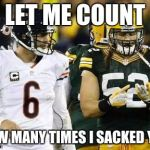 Packers Meme | LET ME COUNT HOW MANY TIMES I SACKED YOU | image tagged in memes,packers | made w/ Imgflip meme maker