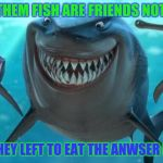 Fish are friends not food meme generator imgflip for Fish are friends not food
