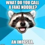 Lame Pun Coon Meme | WHAT DO YOU CALL A FAKE NOODLE? AN IMPASTA. | image tagged in memes,lame pun coon | made w/ Imgflip meme maker