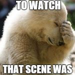 Facepalm Bear Meme | CAN'T BEAR TO WATCH THAT SCENE WAS TOO GRIZZLY | image tagged in memes,facepalm bear | made w/ Imgflip meme maker