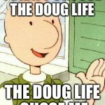 Doug Meme | I DIDN'T CHOOSE THE DOUG LIFE THE DOUG LIFE CHOSE ME | image tagged in memes,doug | made w/ Imgflip meme maker
