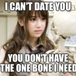 Oku Manami Meme | I CAN'T DATE YOU YOU DON'T HAVE THE ONE BONE I NEED | image tagged in memes,oku manami | made w/ Imgflip meme maker