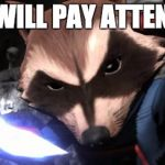 Rocket Raccoon Meme | YOU WILL PAY ATTENTION | image tagged in memes,rocket raccoon | made w/ Imgflip meme maker