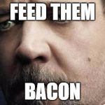 Jerkoff Javert Meme | FEED THEM BACON | image tagged in memes,jerkoff javert | made w/ Imgflip meme maker
