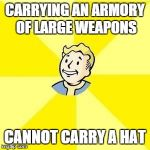 FALLOUT 3 | CARRYING AN ARMORY OF LARGE WEAPONS CANNOT CARRY A HAT | image tagged in fallout 3 | made w/ Imgflip meme maker