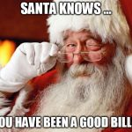 Santa Cuss | SANTA KNOWS ... IF YOU HAVE BEEN A GOOD BILLER!! | image tagged in santa cuss | made w/ Imgflip meme maker