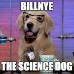 Chemistry Dog | BILLNYE THE SCIENCE DOG | image tagged in chemistry dog | made w/ Imgflip meme maker