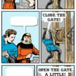 Open the gate a little meme