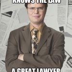 Dwight Schrute 2 Meme | A GOOD LAWYER KNOWS THE LAW A GREAT LAWYER KNOWS THE JUDGE | image tagged in memes,dwight schrute 2 | made w/ Imgflip meme maker